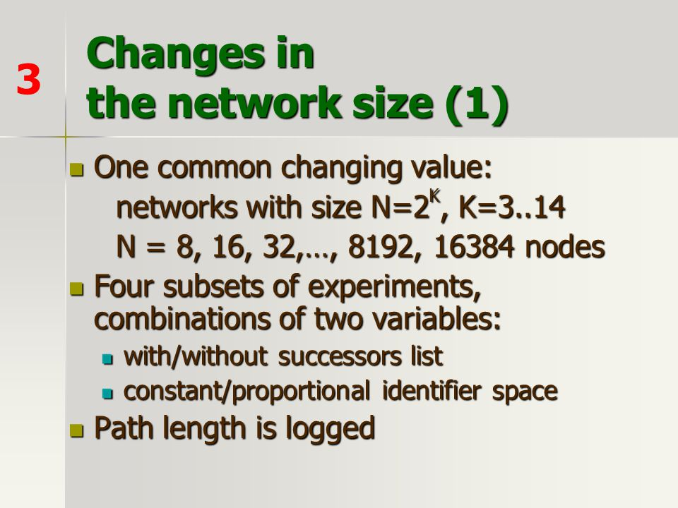 Changes in the network size (1) One common changing value: One common changing value: networks with size N=2 K, K=3..14 networks with size N=2 K, K=3.