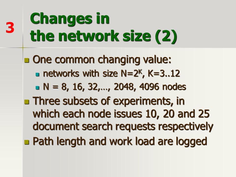 Changes in the network size (2) 3 One common changing value: One common changing value: networks with size N=2 K, K=3..12 N = 8, 16, 32,…, 2048, 4096