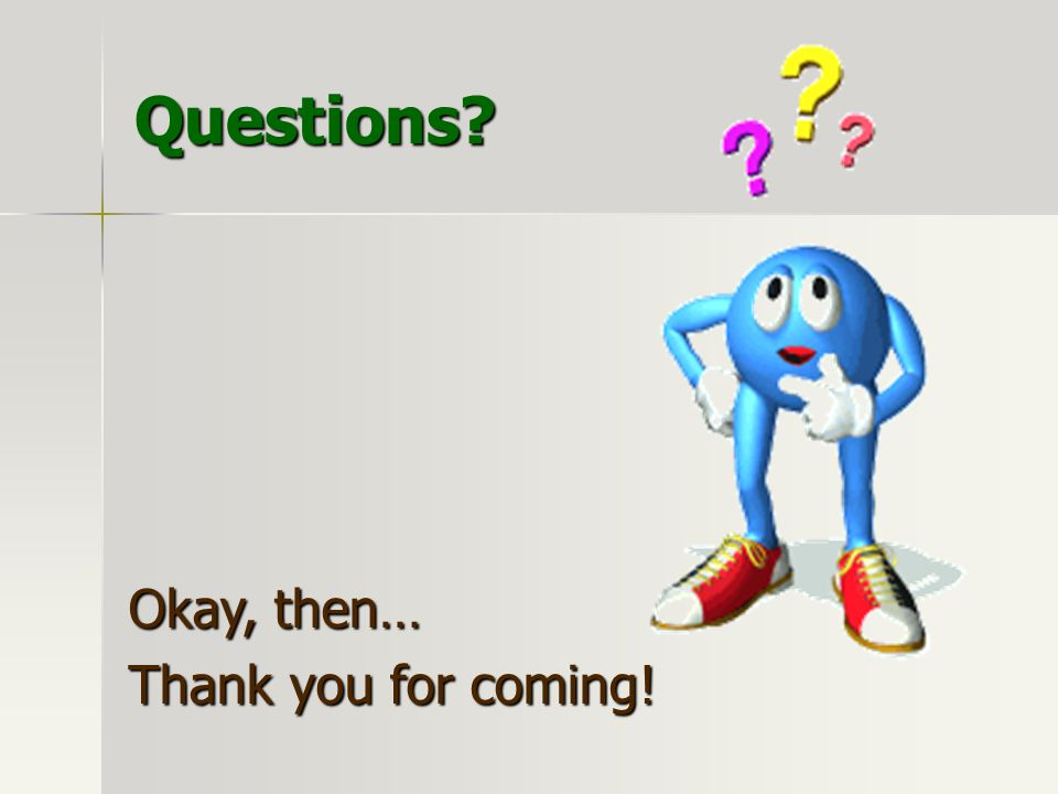 Questions? Okay, then… Thank you for coming!
