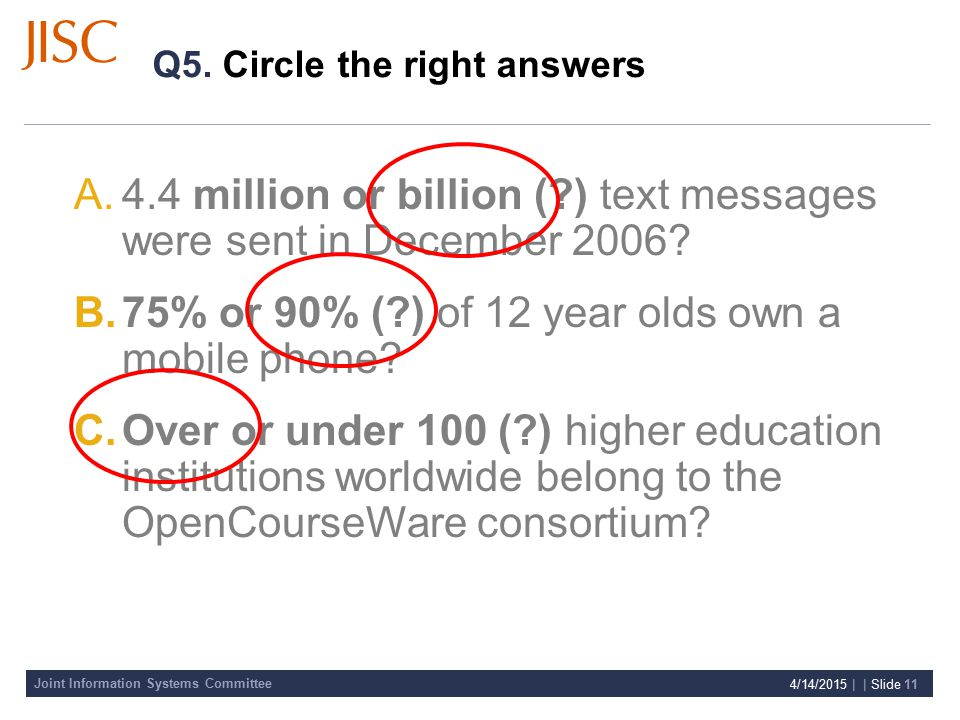 Joint Information Systems Committee 4/14/2015 | | Slide 12 Q5.