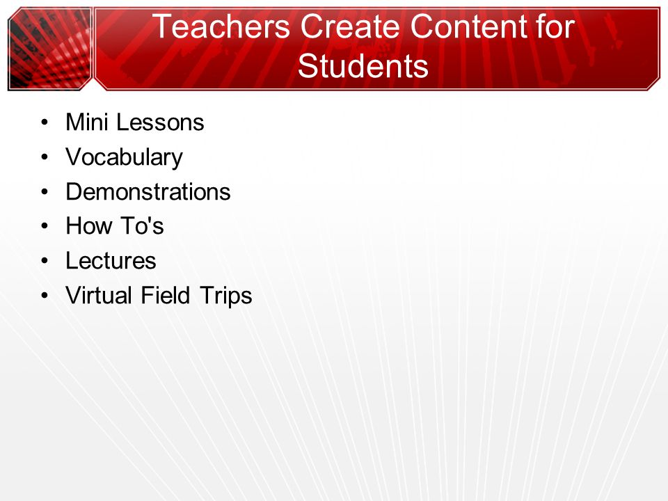 Teachers Create Content for Students Mini Lessons Vocabulary Demonstrations How To s Lectures Virtual Field Trips