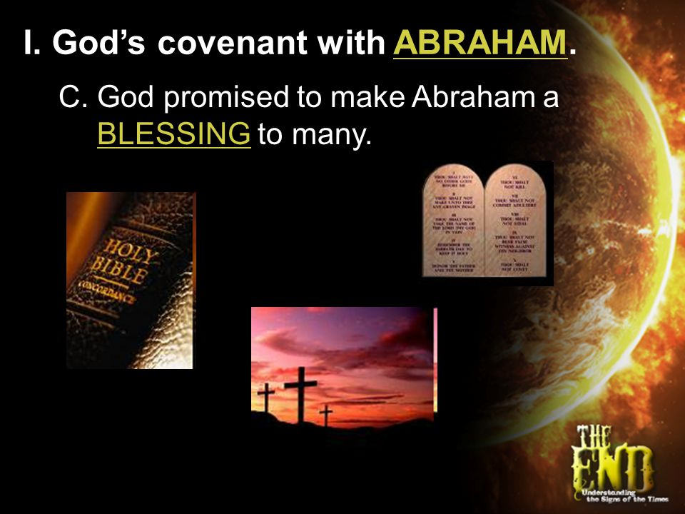 I. God's covenant with ABRAHAM. C. God promised to make Abraham a BLESSING to many.