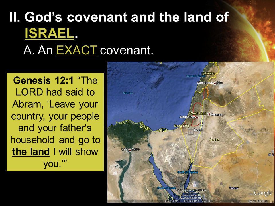 "II. God's covenant and the land of ISRAEL. Genesis 12:1 ""The LORD had said to Abram, 'Leave your country, your people and your father's household and"
