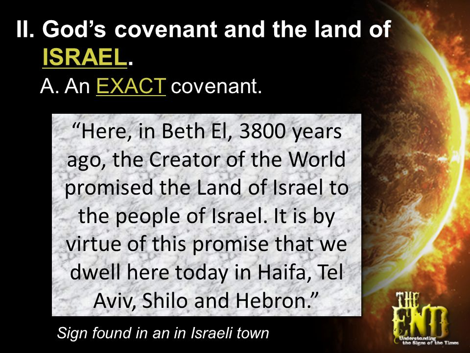 "II. God's covenant and the land of ISRAEL. A. An EXACT covenant. ""Here, in Beth El, 3800 years ago, the Creator of the World promised the Land of Isra"