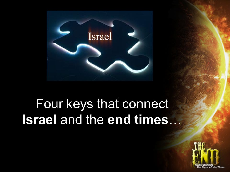 Four keys that connect Israel and the end times…