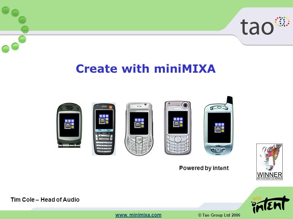 © Tao Group Ltd 2006 www. minimixa.com Create with miniMIXA Tim Cole – Head of Audio Powered by intent