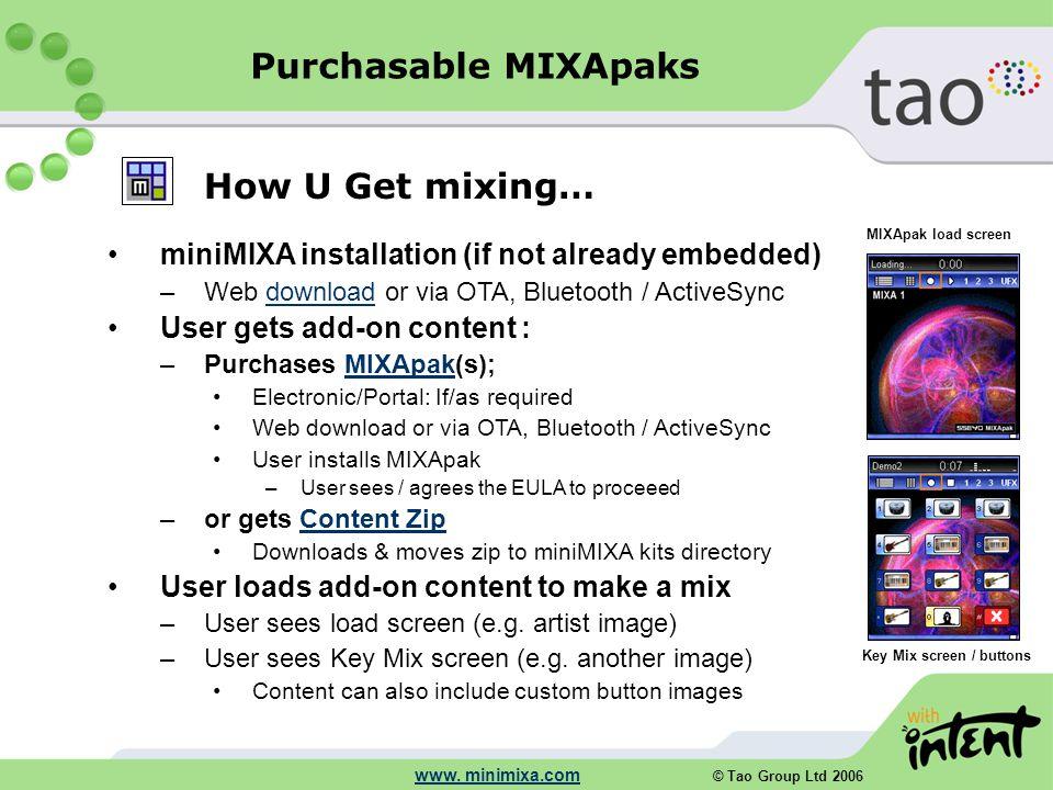 © Tao Group Ltd 2006 www. minimixa.com How U Get mixing… miniMIXA installation (if not already embedded) –Web download or via OTA, Bluetooth / ActiveS