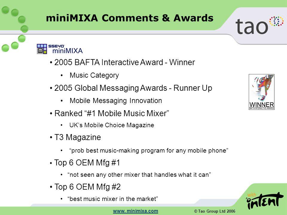 © Tao Group Ltd 2006 www. minimixa.com 2005 BAFTA Interactive Award - Winner Music Category 2005 Global Messaging Awards - Runner Up Mobile Messaging