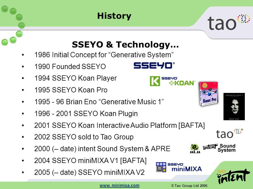 "© Tao Group Ltd 2006 www. minimixa.com 1986 Initial Concept for ""Generative System"" 1990 Founded SSEYO 1994 SSEYO Koan Player 1995 SSEYO Koan Pro 1995"