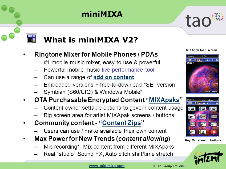 © Tao Group Ltd 2006 www. minimixa.com What is miniMIXA V2? Ringtone Mixer for Mobile Phones / PDAs –#1 mobile music mixer, easy-to-use & powerful –Po