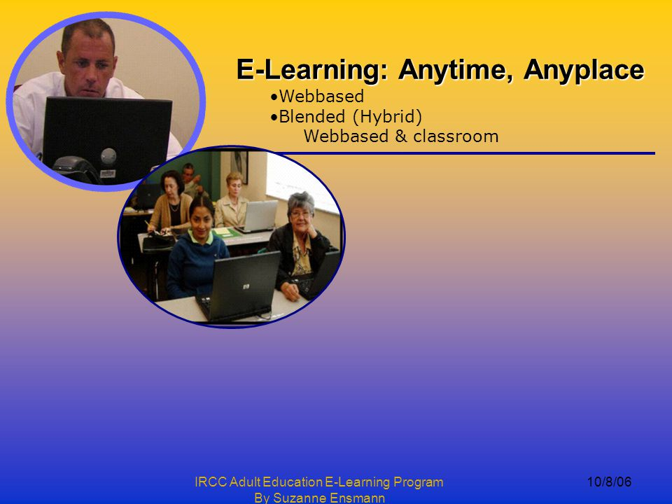 IRCC Adult Education E-Learning Program By Suzanne Ensmann 10/8/06 Creation of a successful program.
