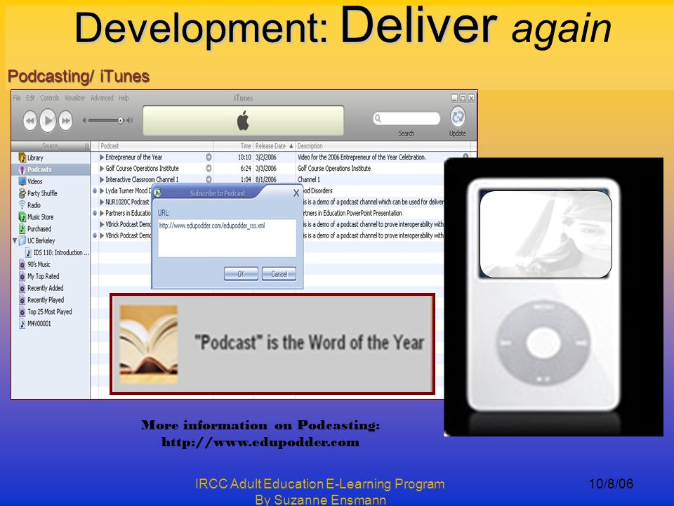 IRCC Adult Education E-Learning Program By Suzanne Ensmann 10/8/06 Podcasting/ iTunes Development: Deliver Development: Deliver again More information on Podcasting: