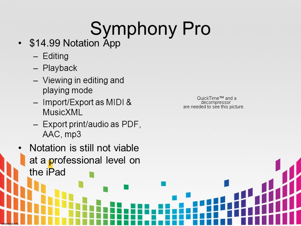 Symphony Pro $14.99 Notation App –Editing –Playback –Viewing in editing and playing mode –Import/Export as MIDI & MusicXML –Export print/audio as PDF,