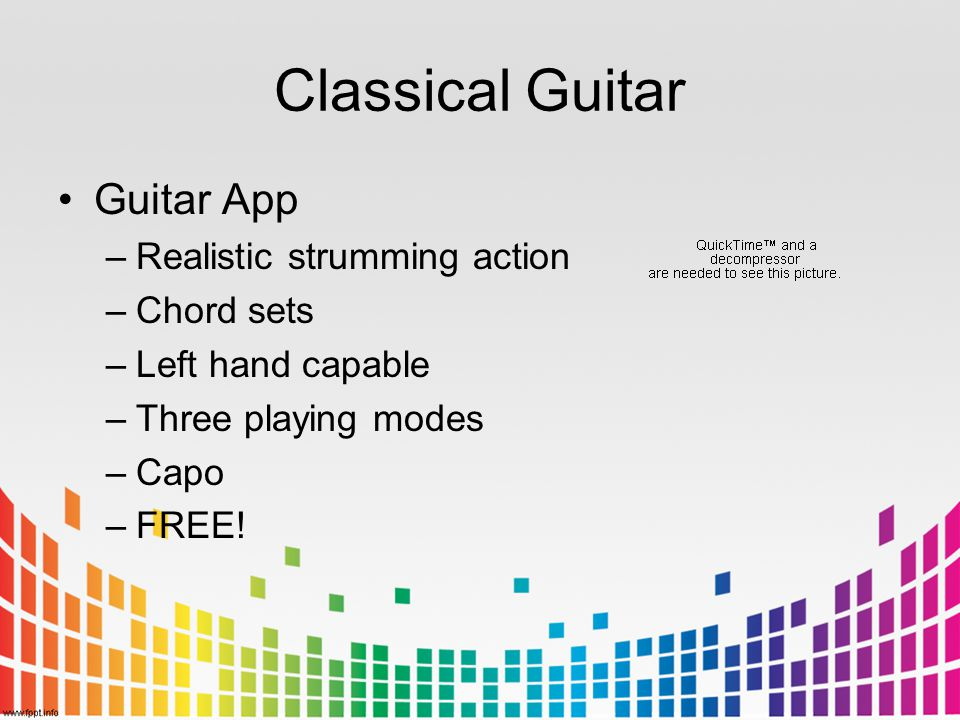Classical Guitar Guitar App –Realistic strumming action –Chord sets –Left hand capable –Three playing modes –Capo –FREE!