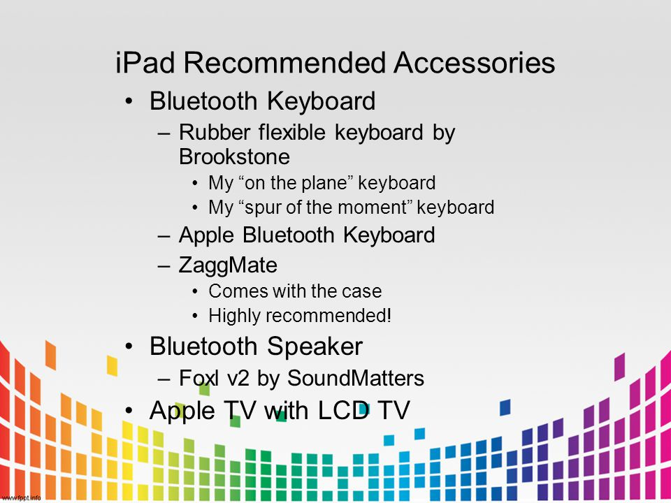 "iPad Recommended Accessories Bluetooth Keyboard –Rubber flexible keyboard by Brookstone My ""on the plane"" keyboard My ""spur of the moment"" keyboard –A"