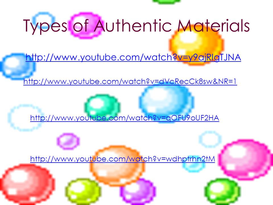 Types of Authentic Materials http://www.youtube.com/watch?v=y9ajRIgTJNA http://www.youtube.com/watch?v=dVcRecCk8sw&NR=1 http://www.youtube.com/watch?v=qOFU9oUF2HA http://www.youtube.com/watch?v=wdhptrhn2tM