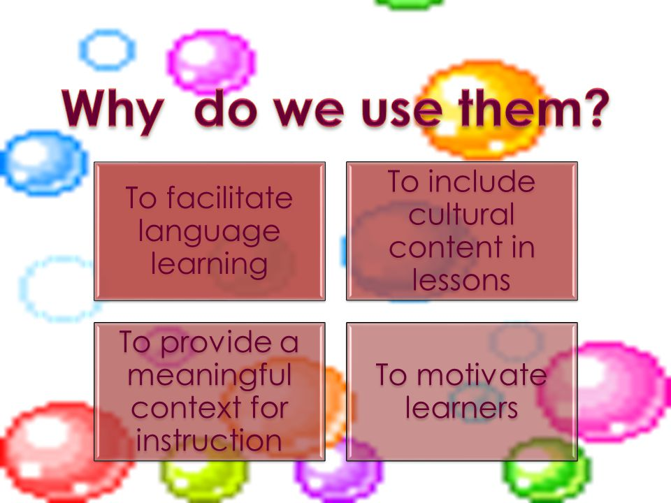 To facilitate language learning To include cultural content in lessons To provide a meaningful context for instruction To motivate learners