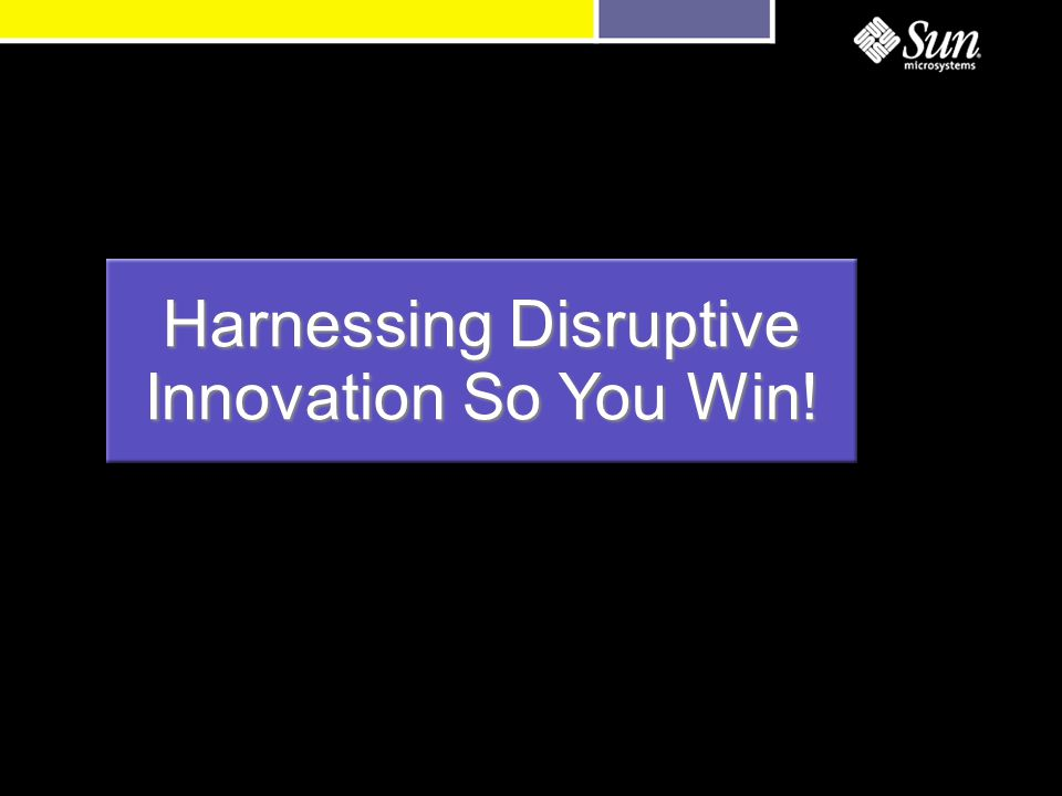 Harnessing Disruptive Innovation So You Win!