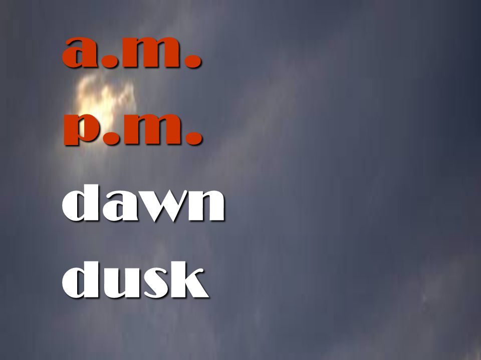 a.m. p.m. dawn dusk