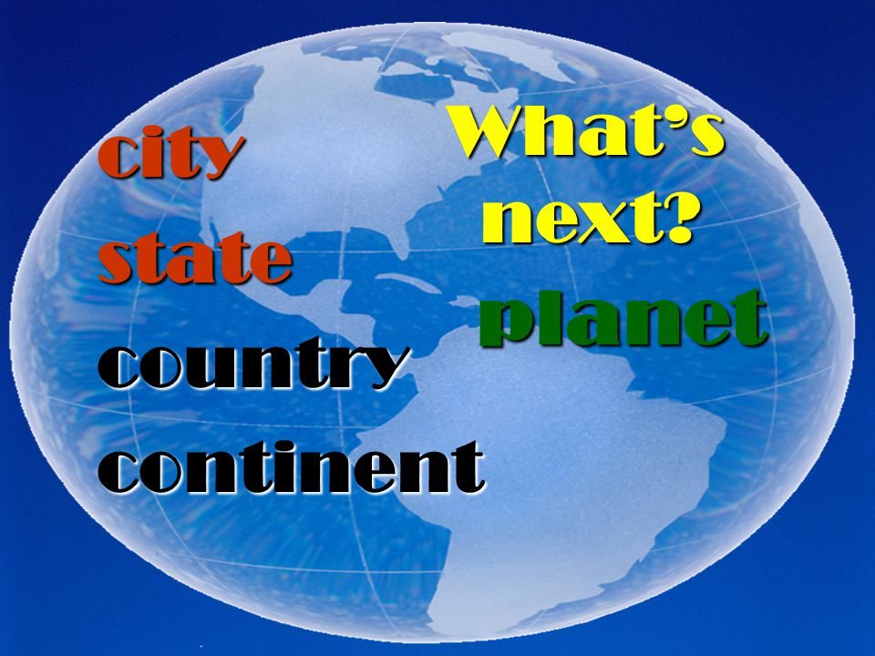 city state country continent What's next? planet