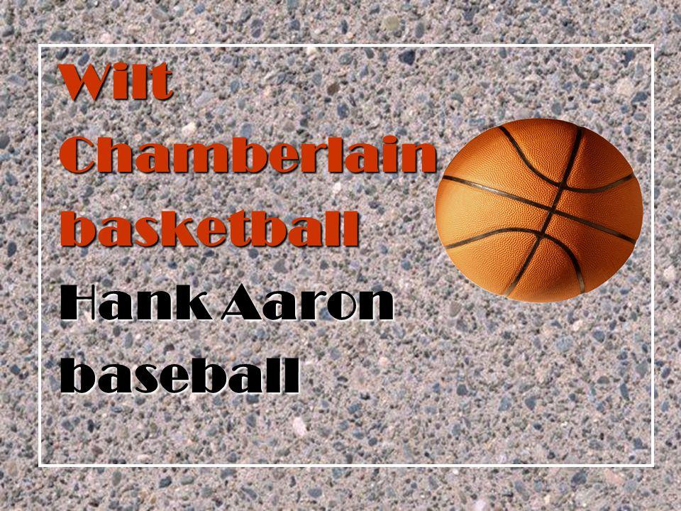 Wilt Chamberlain basketball Hank Aaron baseball