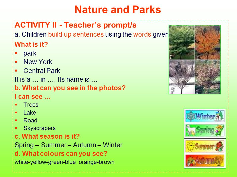 Nature and Parks ACTIVITY II - Teacher's prompt/s a. Children build up sentences using the words given What is it?  park  New York  Central Park It