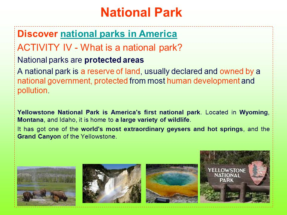 National Park Discover national parks in Americanational parks in America ACTIVITY IV - What is a national park? National parks are protected areas A