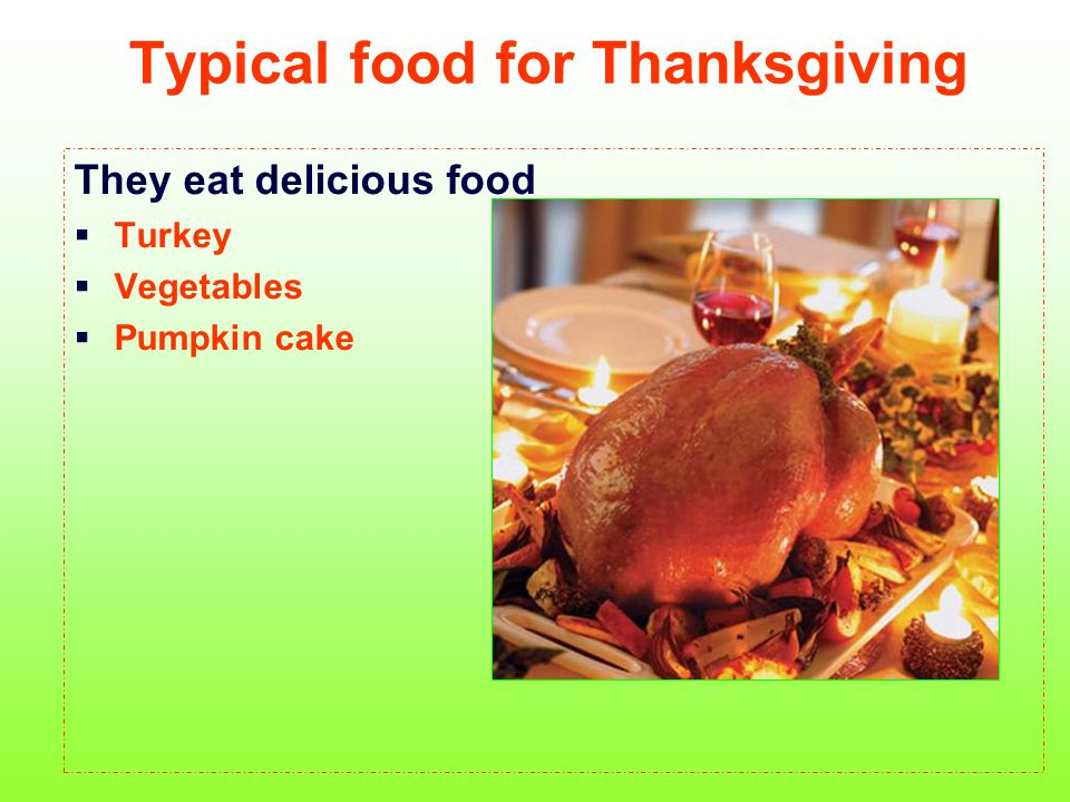 Typical food for Thanksgiving They eat delicious food  Turkey  Vegetables  Pumpkin cake