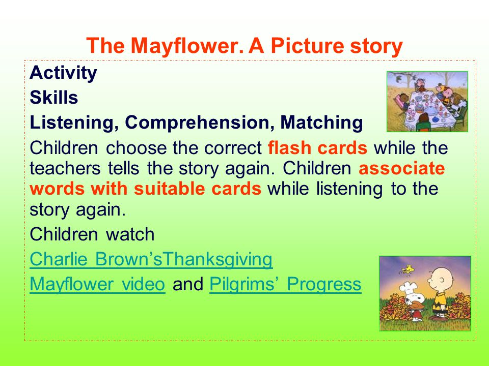 The Mayflower. A Picture story Activity Skills Listening, Comprehension, Matching Children choose the correct flash cards while the teachers tells the