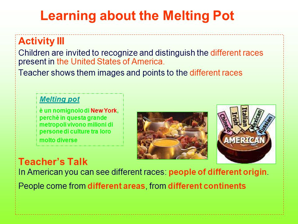 Learning about the Melting Pot Activity III Children are invited to recognize and distinguish the different races present in the United States of Amer