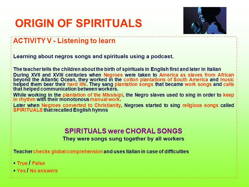 ORIGIN OF SPIRITUALS ACTIVITY V - Listening to learn Learning about negros songs and spirituals using a podcast. The teacher tells the children about