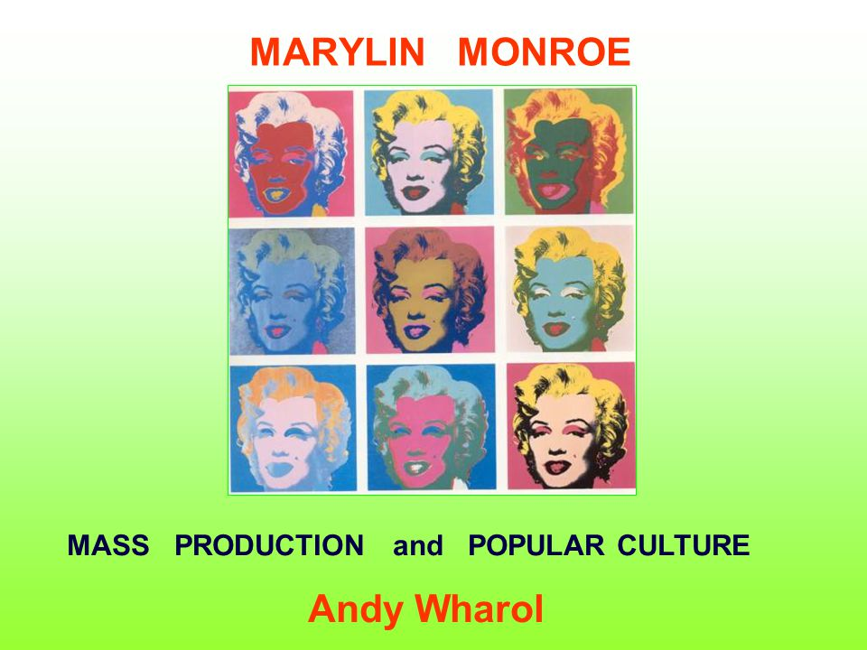 MARYLIN MONROE MASS PRODUCTION and POPULAR CULTURE Andy Wharol