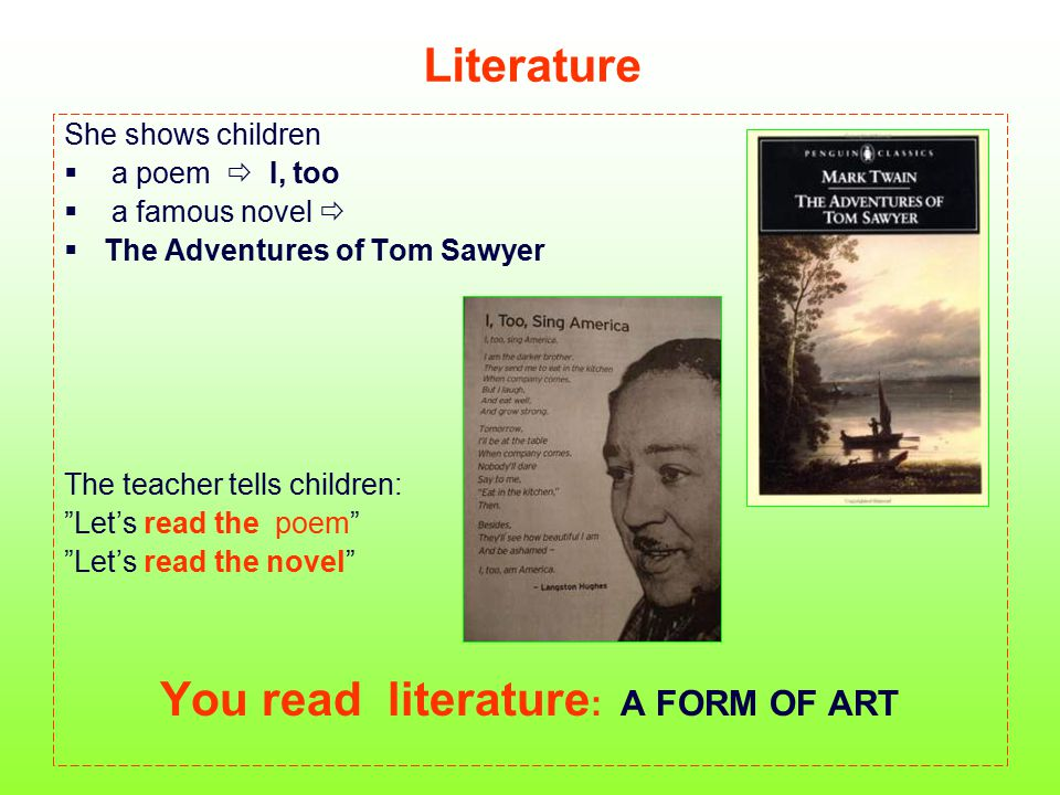 "Literature She shows children  a poem  I, too  a famous novel   The Adventures of Tom Sawyer The teacher tells children: ""Let's read the poem"" ""L"