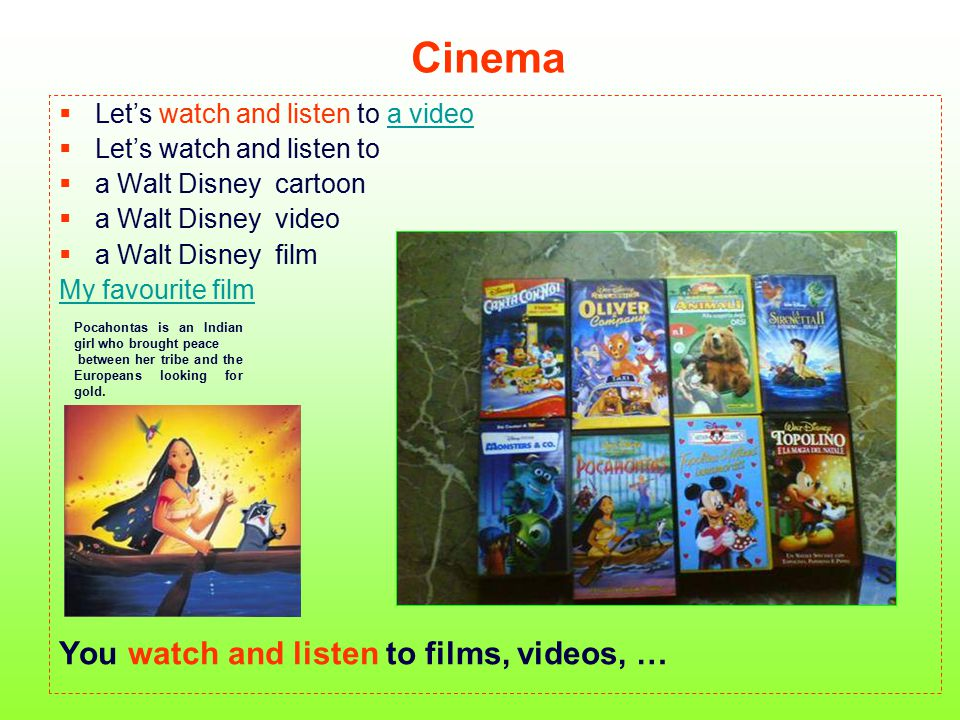 Cinema  Let's watch and listen to a videoa video  Let's watch and listen to  a Walt Disney cartoon  a Walt Disney video  a Walt Disney film My fa