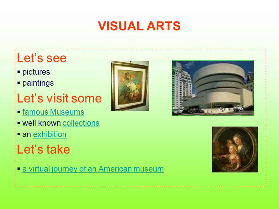 VISUAL ARTS Let's see  pictures  paintings Let's visit some  famous Museumsfamous Museums  well known collectionscollections  an exhibitionexhibi