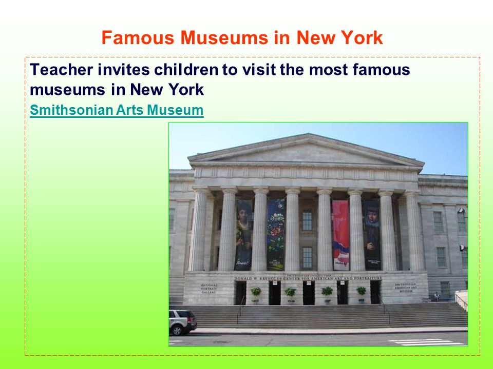 Famous Museums in New York Teacher invites children to visit the most famous museums in New York Smithsonian Arts Museum
