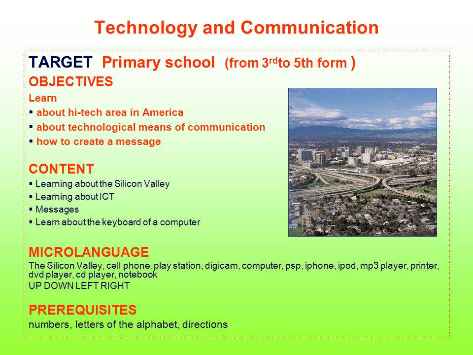Technology and Communication TARGET Primary school (from 3 rd to 5th form ) OBJECTIVES Learn  about hi-tech area in America  about technological mea