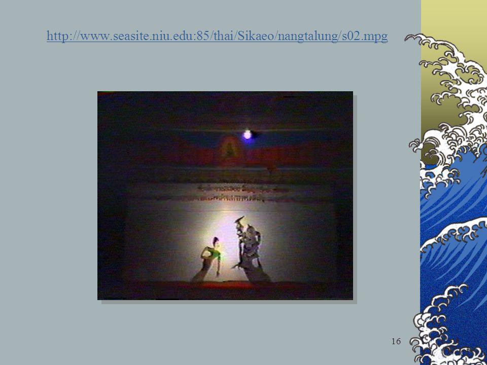 16 http://www.seasite.niu.edu:85/thai/Sikaeo/nangtalung/s02.mpg
