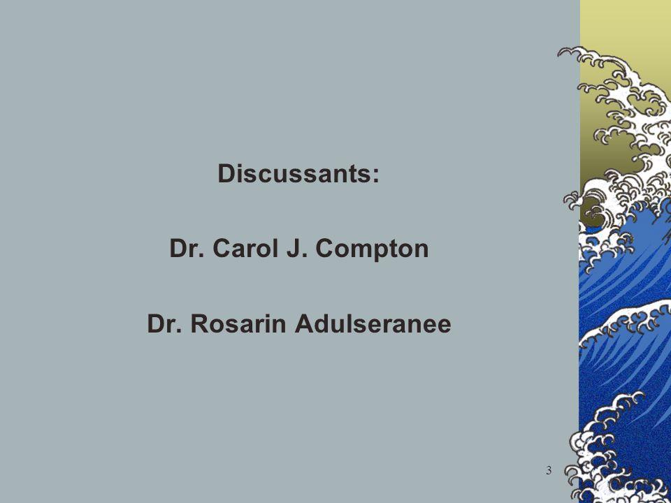 3 Discussants: Dr. Carol J. Compton Dr. Rosarin Adulseranee