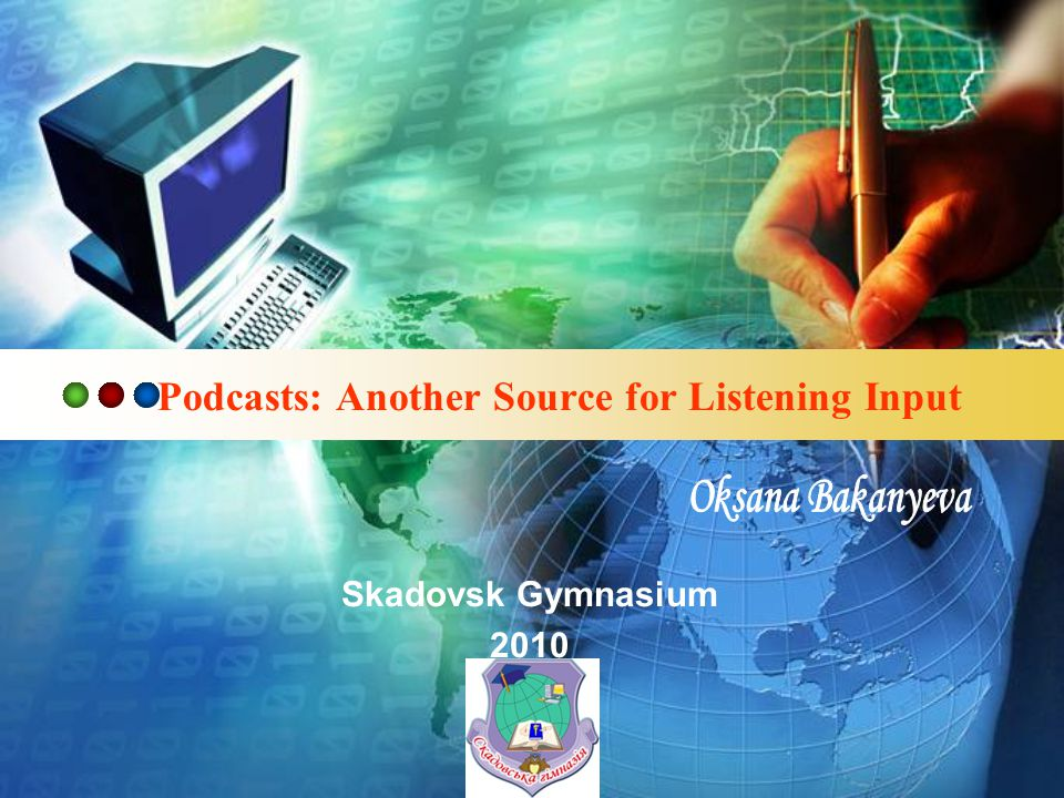 LOGO Podcasts: Another Source for Listening Input Skadovsk Gymnasium 2010