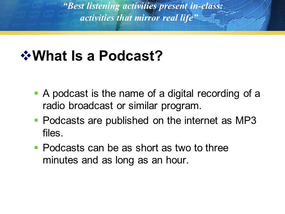 """Best listening activities present in-class: activities that mirror real life""  What Is a Podcast?  A podcast is the name of a digital recording of"