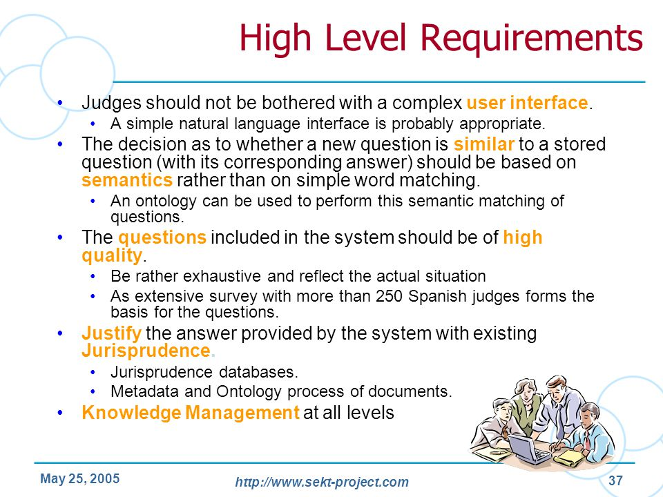 http://www.sekt-project.com May 25, 2005 37 High Level Requirements Judges should not be bothered with a complex user interface. A simple natural lang