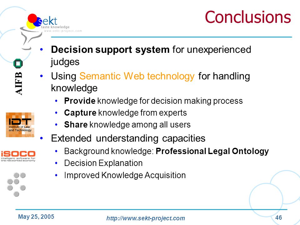 http://www.sekt-project.com AIFB May 25, 2005 46 Conclusions Decision support system for unexperienced judges Using Semantic Web technology for handli