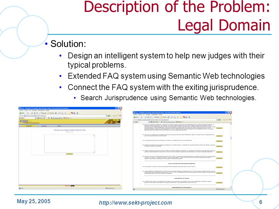 http://www.sekt-project.com May 25, 2005 6 Description of the Problem: Legal Domain Solution: Design an intelligent system to help new judges with the