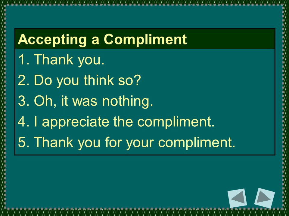 Accepting a Compliment 1. Thank you. 2. Do you think so.