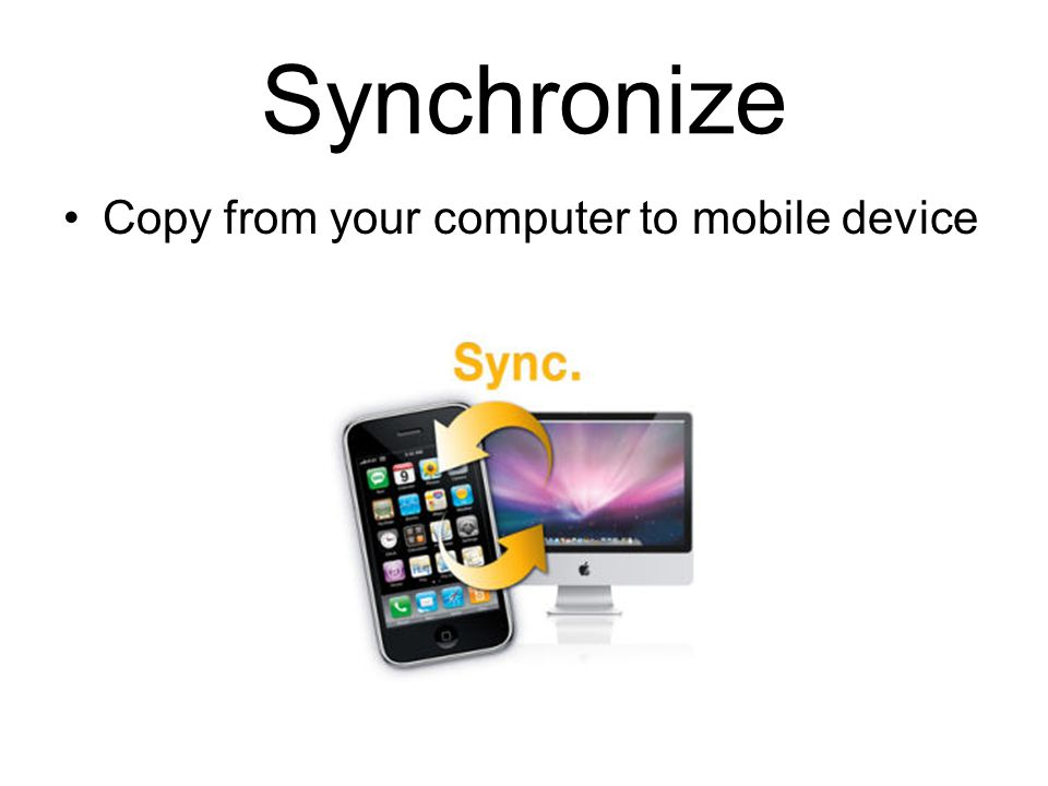Synchronize Copy from your computer to mobile device