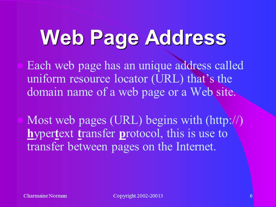 Charmaine NormanCopyright 2002-200135 How to View a Web Page You will need a software program call a web browser on your computer.