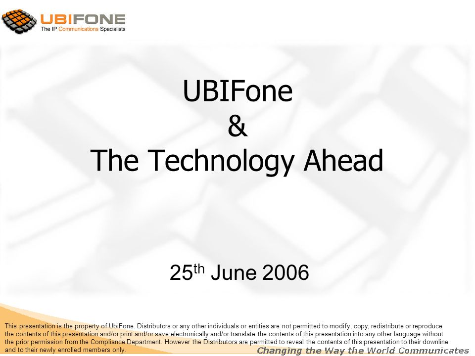 UBIFone & The Technology Ahead 25 th June 2006 This presentation is the property of UbiFone. Distributors or any other individuals or entities are not