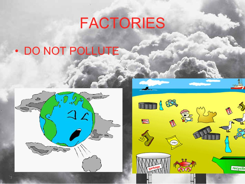 FACTORIES DO NOT POLLUTE