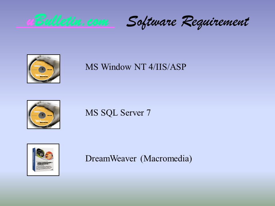 uBulletin.com Software Requirement DreamWeaver (Macromedia) MS SQL Server 7 MS Window NT 4/IIS/ASP